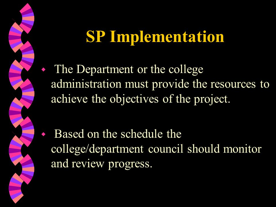 SP Implementation The Department or the college administration must provide the resources to achieve the objectives of the project.