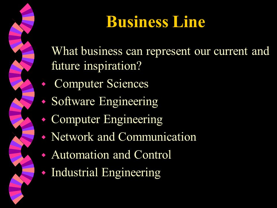Business Line What business can represent our current and future inspiration Computer Sciences. Software Engineering.