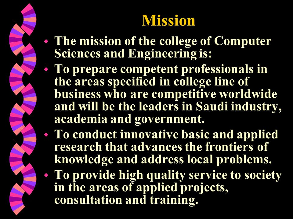 Mission The mission of the college of Computer Sciences and Engineering is: