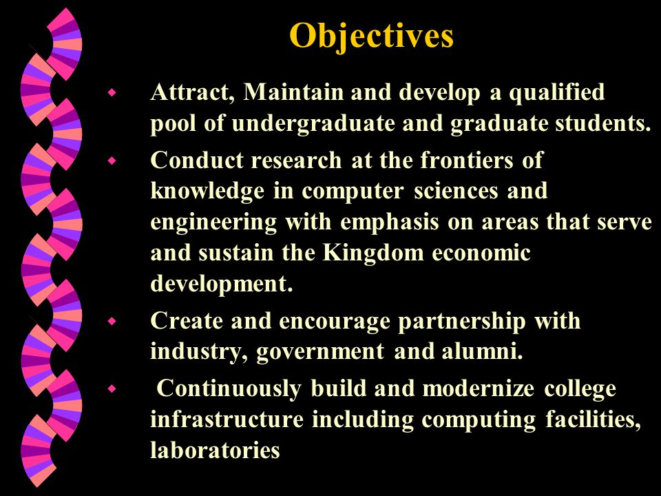Objectives Attract, Maintain and develop a qualified pool of undergraduate and graduate students.
