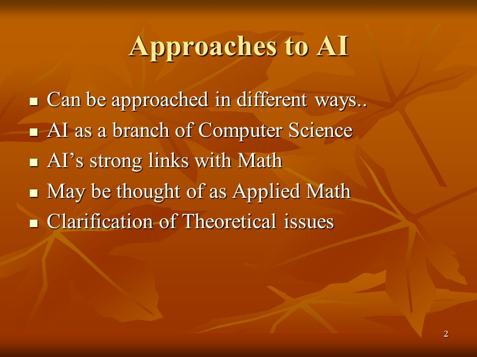 Approaches to AI Can be approached in different ways..