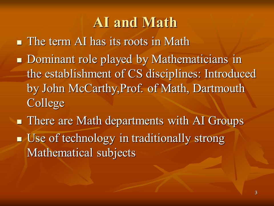 AI and Math The term AI has its roots in Math
