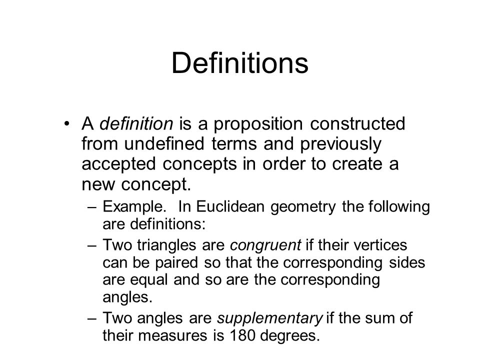 Definitions A definition is a proposition constructed from undefined terms and previously accepted concepts in order to create a new concept.