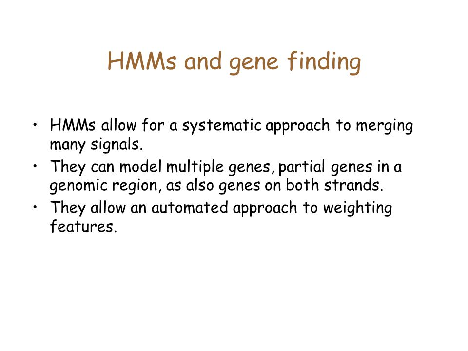 HMMs and gene finding HMMs allow for a systematic approach to merging many signals.
