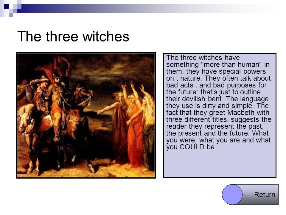the purposes of the three witches Video: the witches in macbeth: quotes, analysis & prophecy the witches in 'macbeth' are key characters that serve as the impetus for macbeth's ambition and his eventual decision to commit.