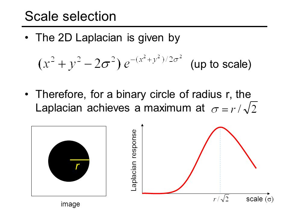 Scale selection The 2D Laplacian is given by