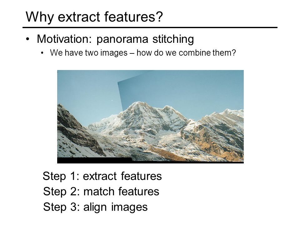 Why extract features Motivation: panorama stitching