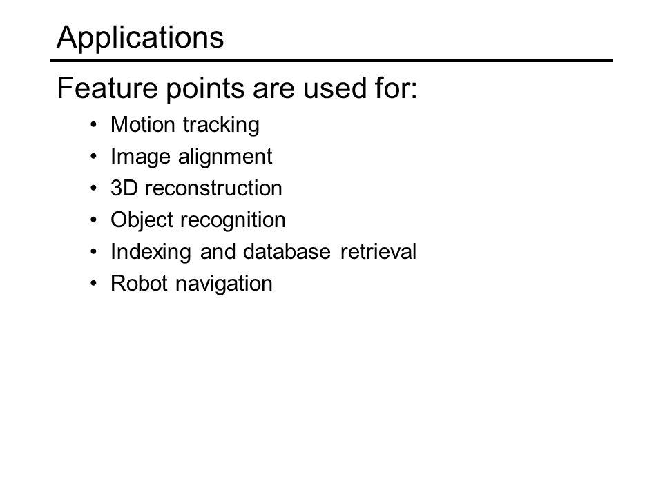 Applications Feature points are used for: Motion tracking