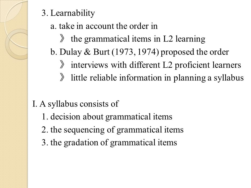 3. Learnability a. take in account the order in 》 the grammatical items in L2 learning b.
