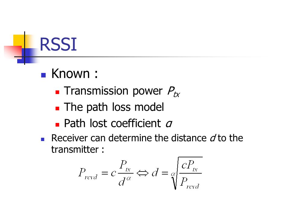 RSSI Known : Transmission power Ptx The path loss model