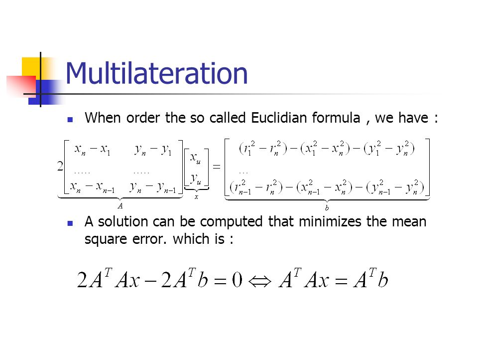 Multilateration When order the so called Euclidian formula , we have :