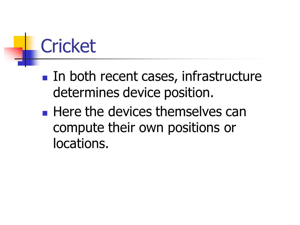 Cricket In both recent cases, infrastructure determines device position.
