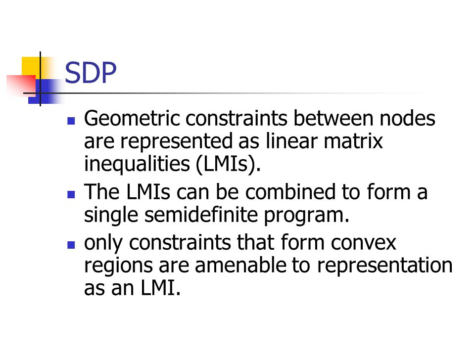 SDP Geometric constraints between nodes are represented as linear matrix inequalities (LMIs).