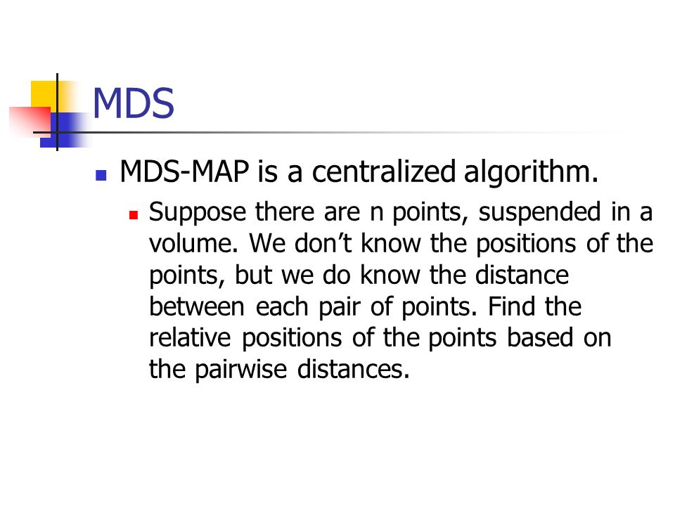 MDS MDS-MAP is a centralized algorithm.