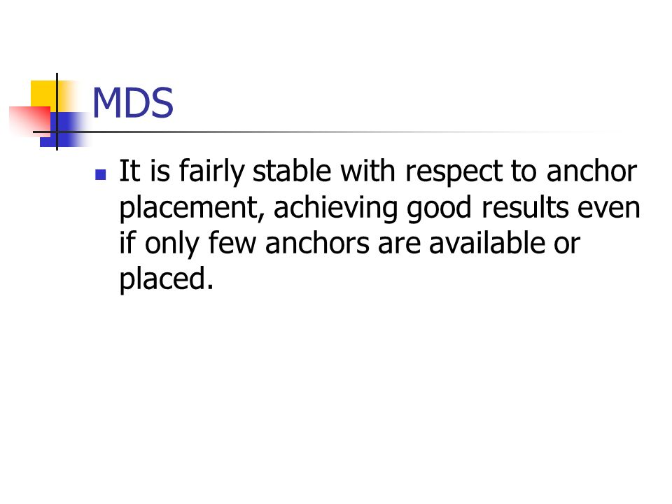 MDS It is fairly stable with respect to anchor placement, achieving good results even if only few anchors are available or placed.