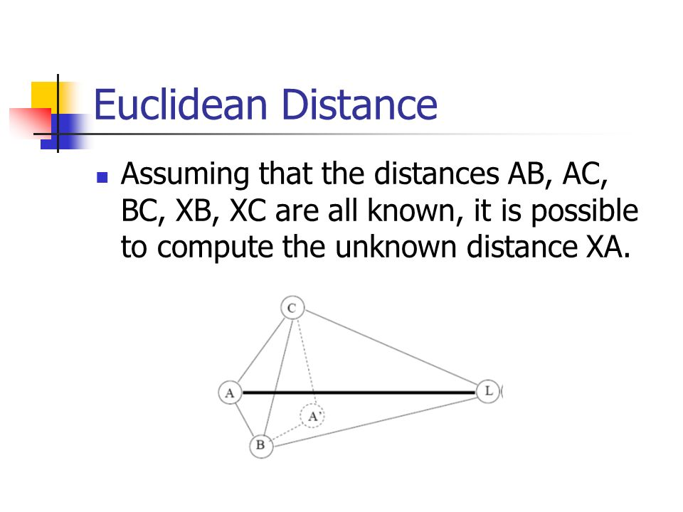 Euclidean Distance Assuming that the distances AB, AC, BC, XB, XC are all known, it is possible to compute the unknown distance XA.