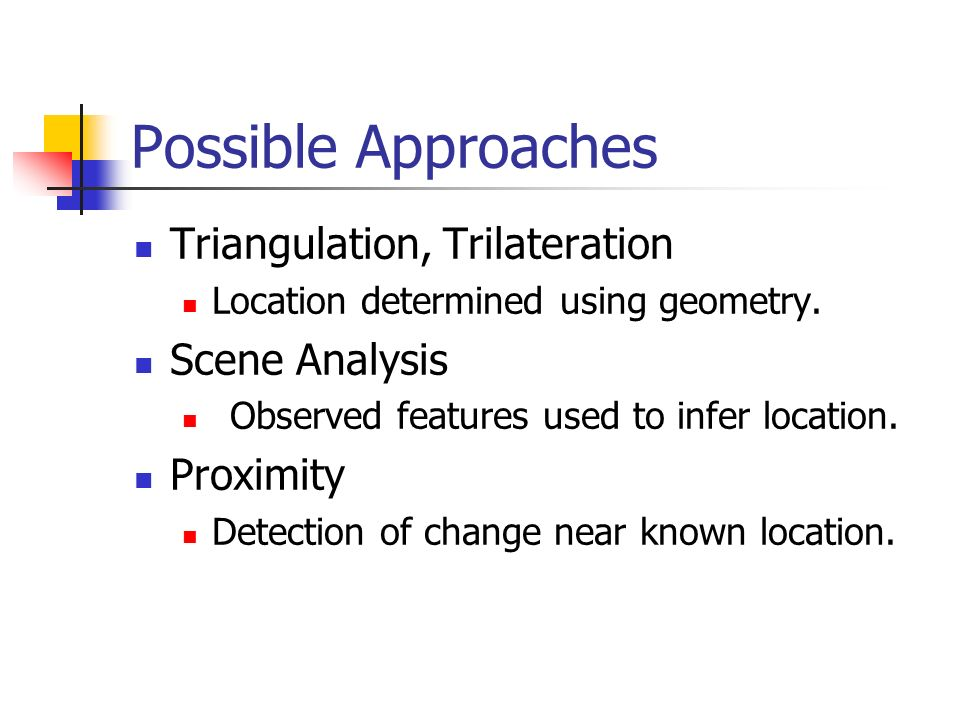 Possible Approaches Triangulation, Trilateration Scene Analysis