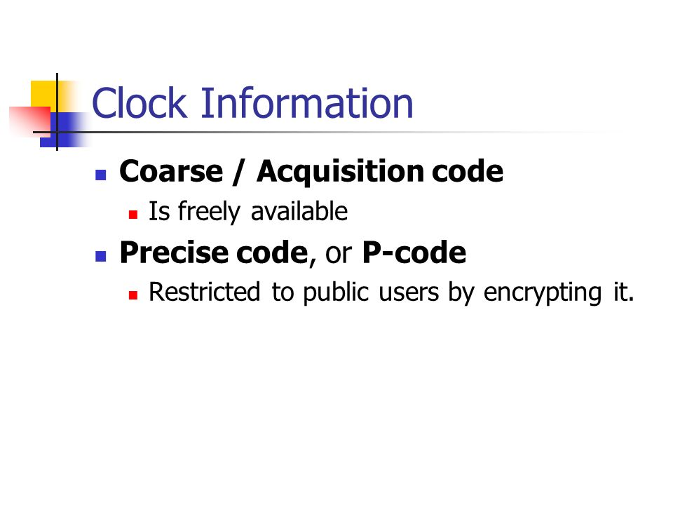 Clock Information Coarse / Acquisition code Precise code, or P-code