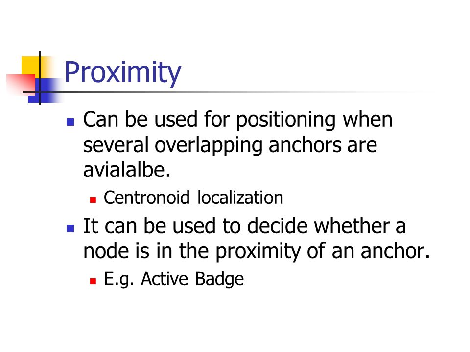 Proximity Can be used for positioning when several overlapping anchors are avialalbe. Centronoid localization.