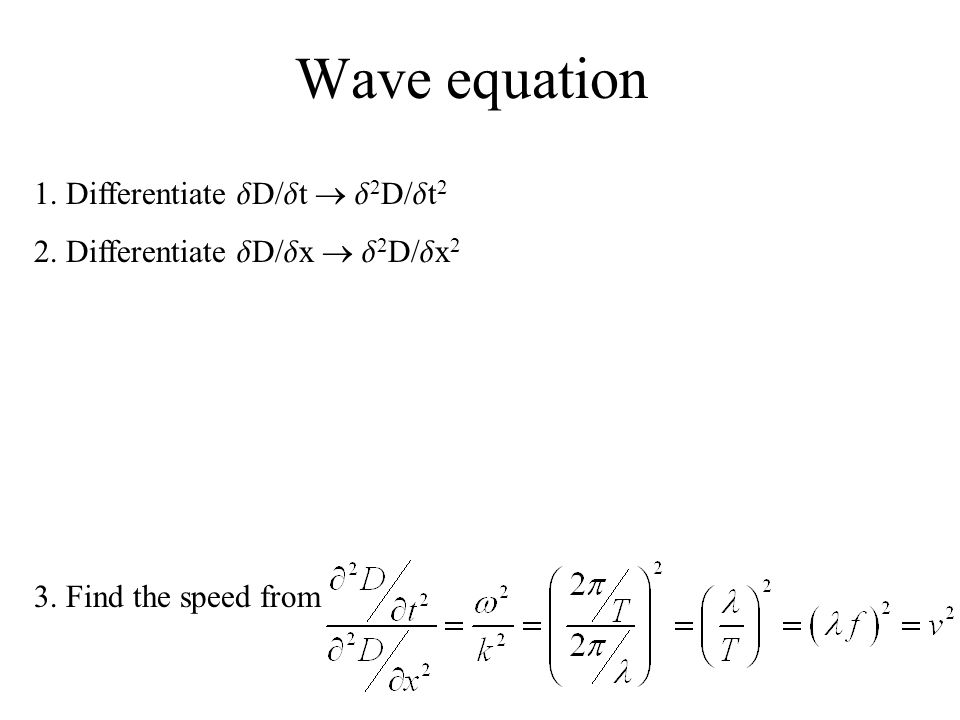 Wave equation 1. Differentiate dD/dt  d2D/dt2