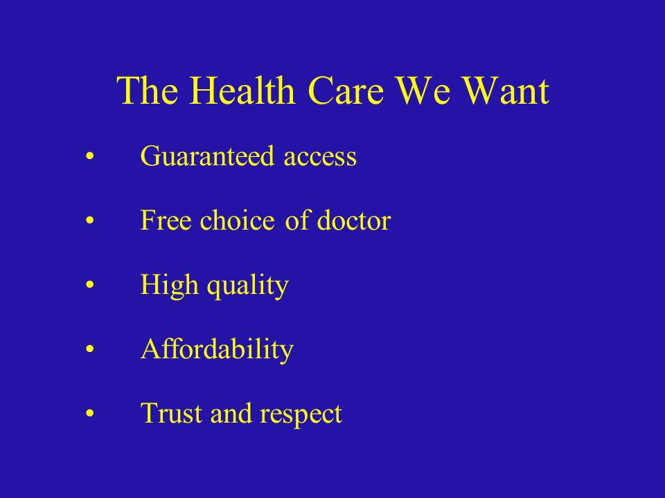 The Health Care We Want Guaranteed access Free choice of doctor