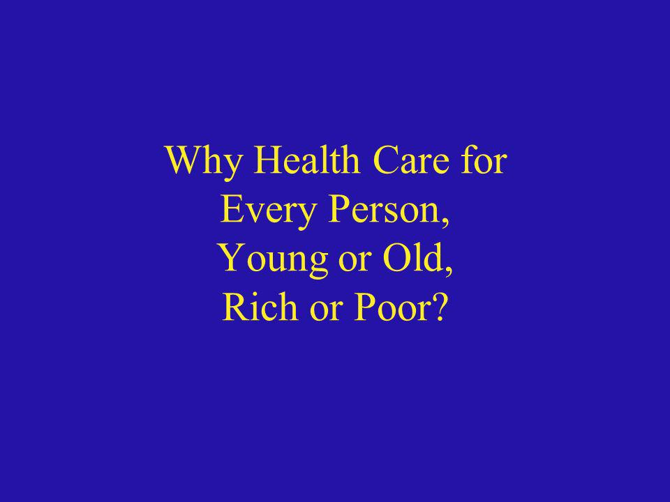 Why Health Care for Every Person, Young or Old, Rich or Poor