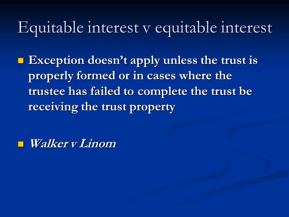 equitable interests Equitable interest and legal interest  equitable interest an interest in,  some equitable interests in land must be registered or they will be lost.