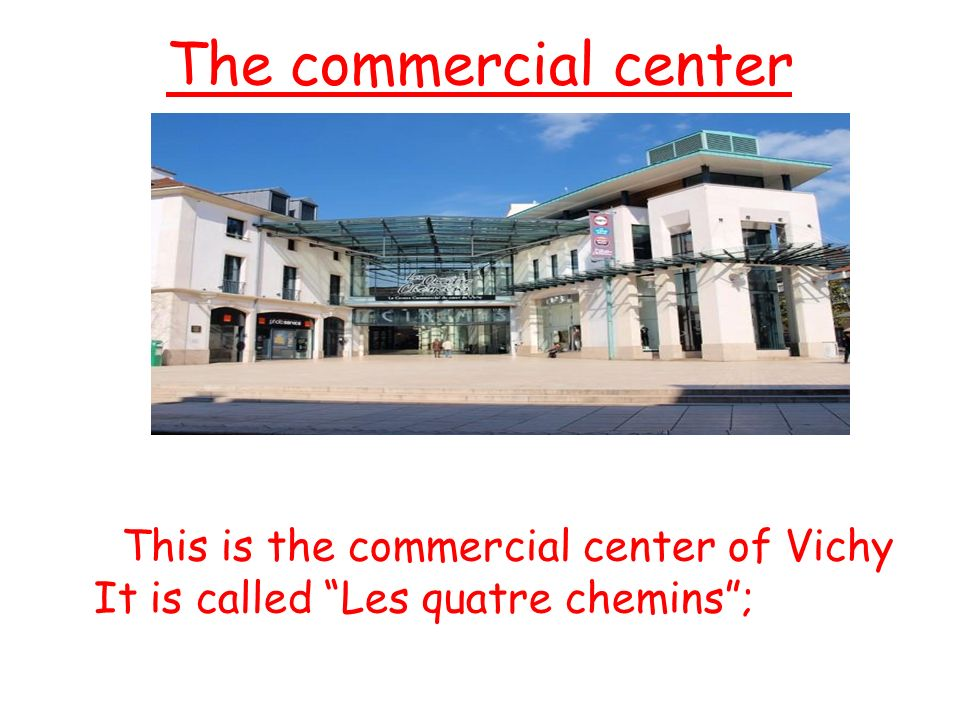 The commercial center This is the commercial center of Vichy It is called Les quatre chemins ;