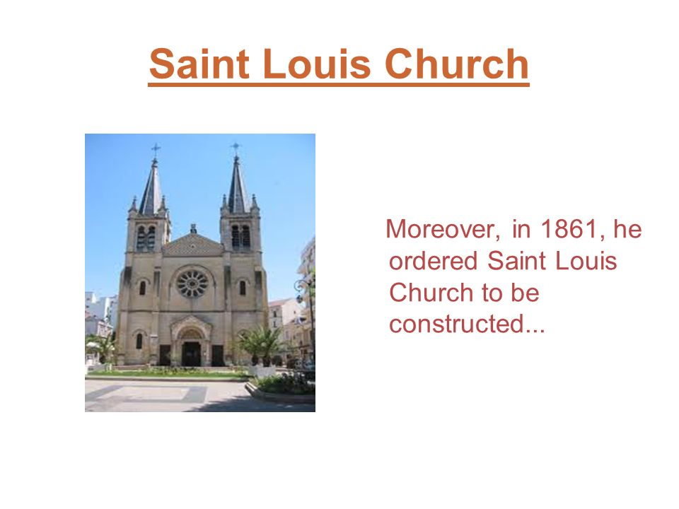 Saint Louis Church Moreover, in 1861, he ordered Saint Louis Church to be constructed...