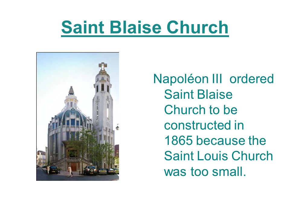 Saint Blaise Church Napoléon III ordered Saint Blaise Church to be constructed in 1865 because the Saint Louis Church was too small.