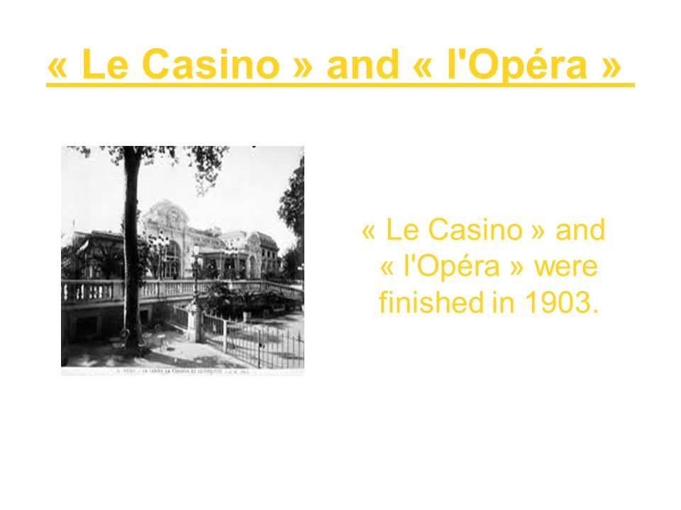 « Le Casino » and « l Opéra »