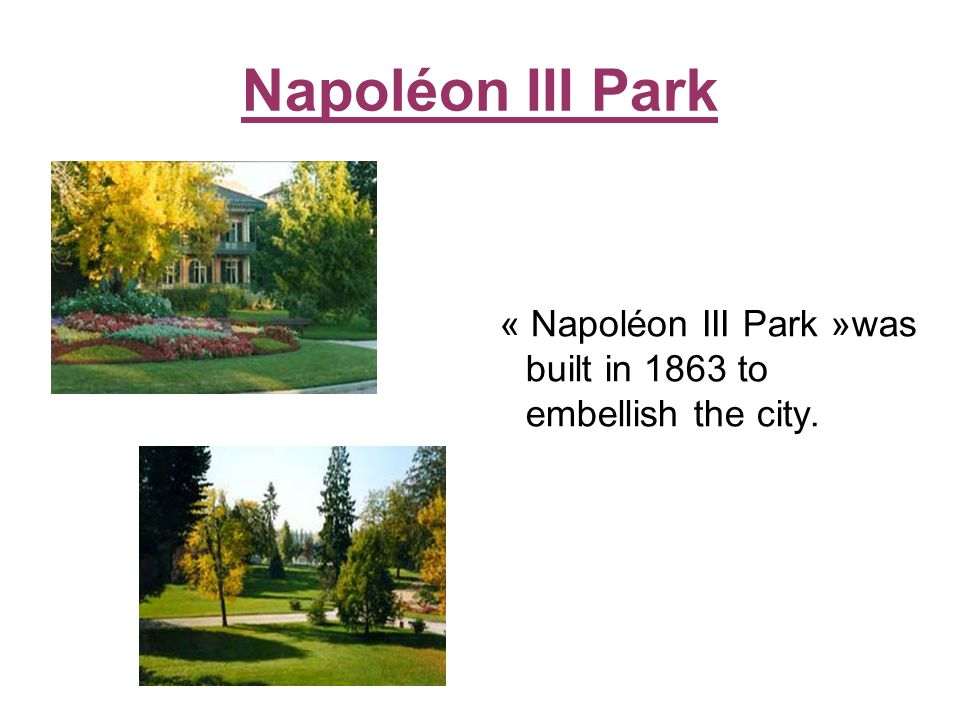 Napoléon III Park « Napoléon III Park »was built in 1863 to embellish the city.