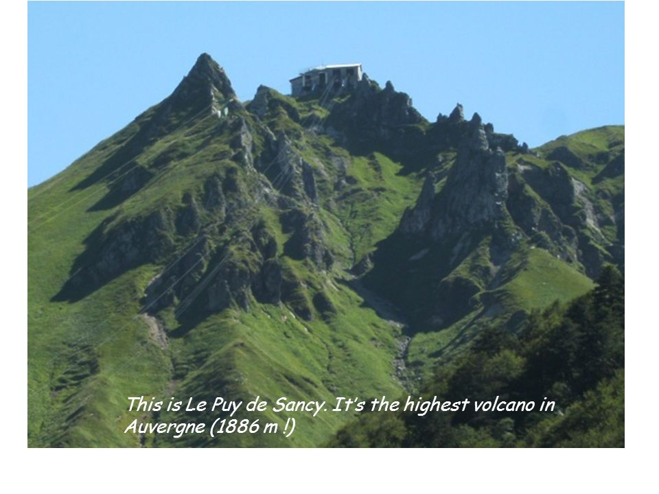 This is Le Puy de Sancy. It's the highest volcano in Auvergne (1886 m