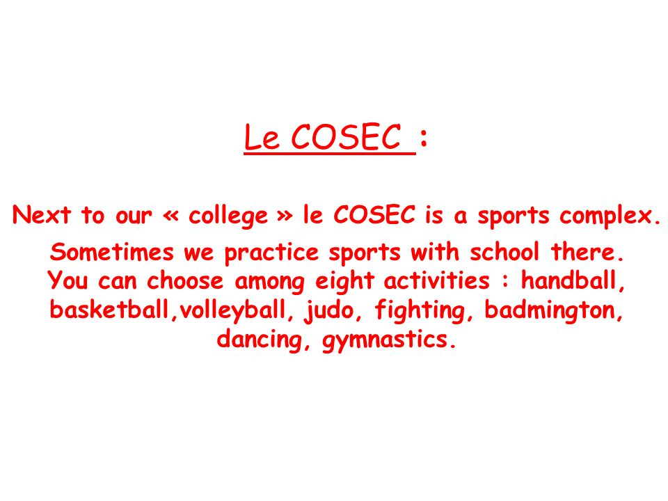 Next to our « college » le COSEC is a sports complex.