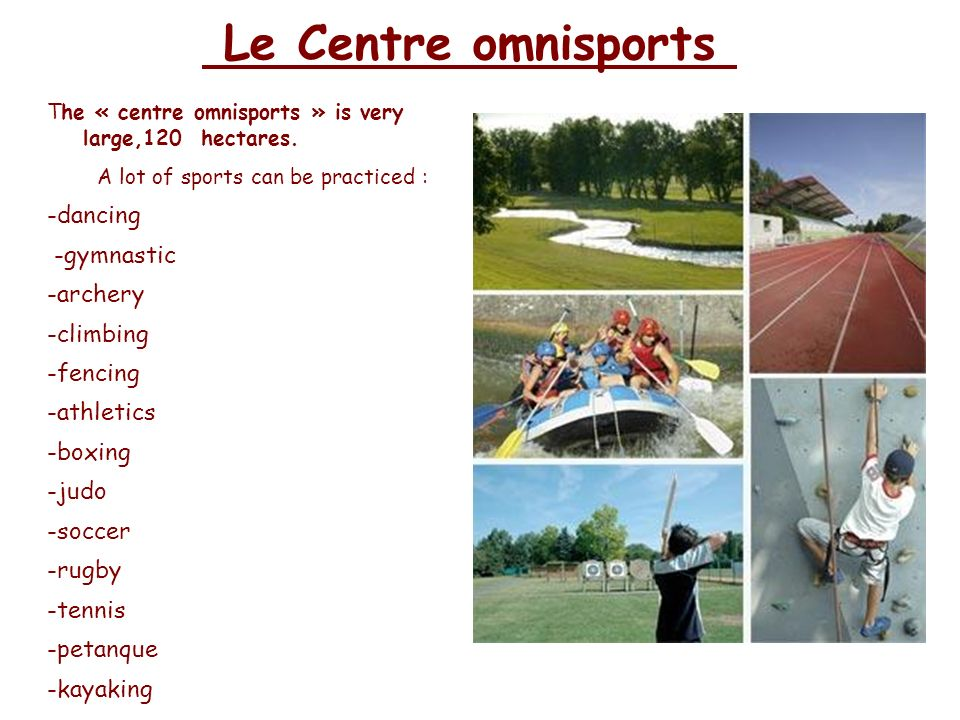 Le Centre omnisports A lot of sports can be practiced : -dancing