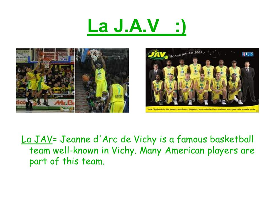 La J.A.V :) La JAV= Jeanne d Arc de Vichy is a famous basketball team well-known in Vichy.