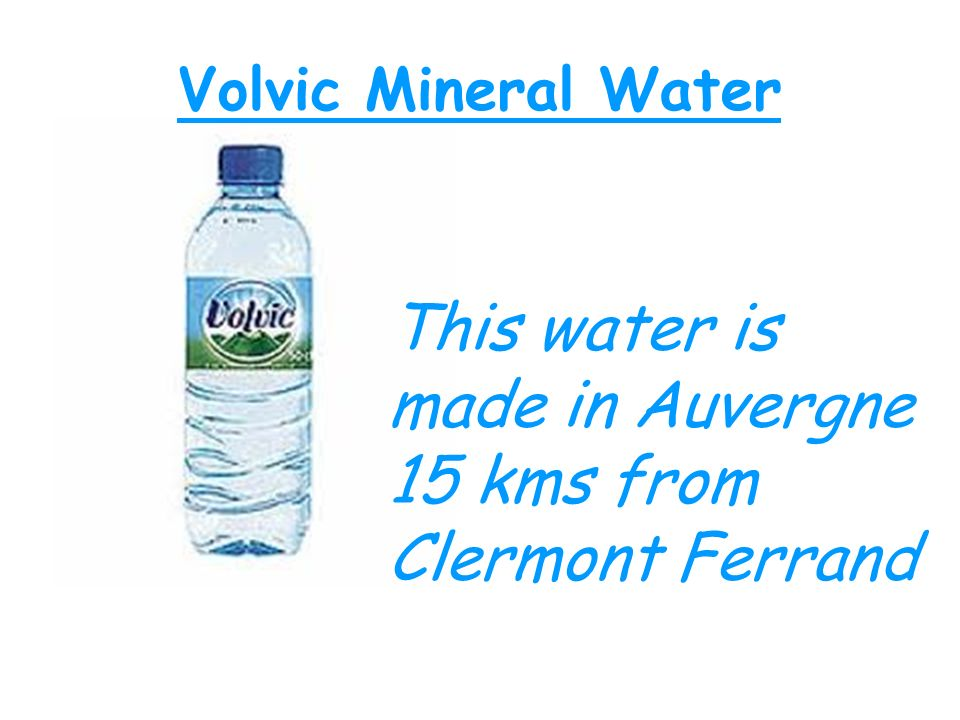 This water is made in Auvergne 15 kms from Clermont Ferrand