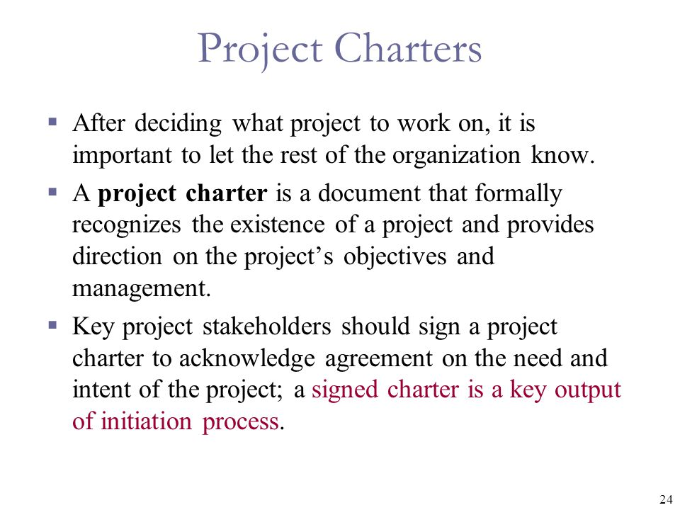 Project Charters After deciding what project to work on, it is important to let the rest of the organization know.