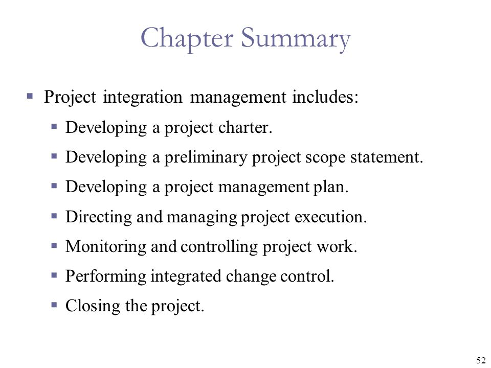 Chapter Summary Project integration management includes: