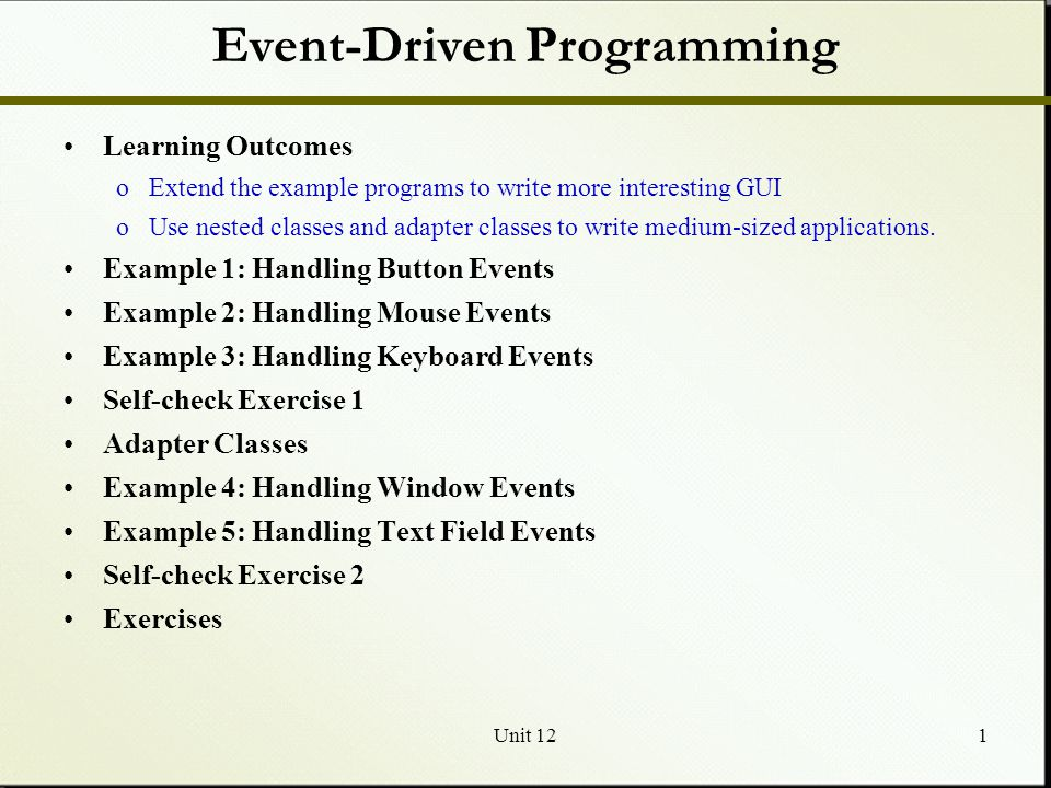 unit 14 event driven programming Unit 14 ass1- event driven programming p1- explain the key features of event driven programs service oriented service oriented would be where the user has different options to select different things such as picking out music on programs such as spotify this would be a good example because you would pick the artist that you.