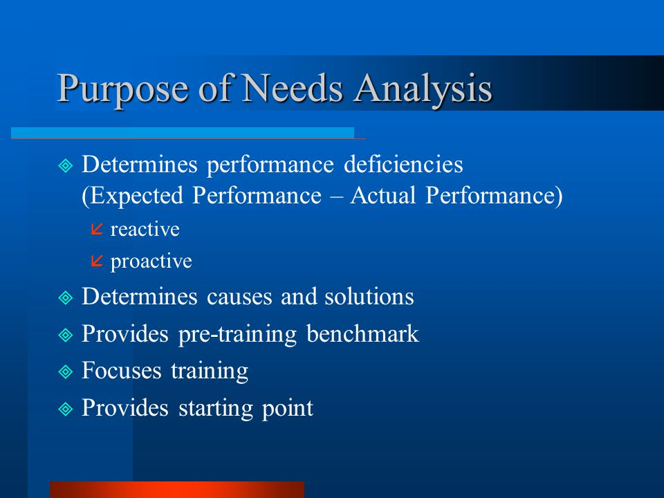 discuss the proactive approach and the reactive approach to training need analysis Overall purpose of training needs assessment and analysis  could we take a proactive approach, applying hrd to move our organizations to new levels of performance .