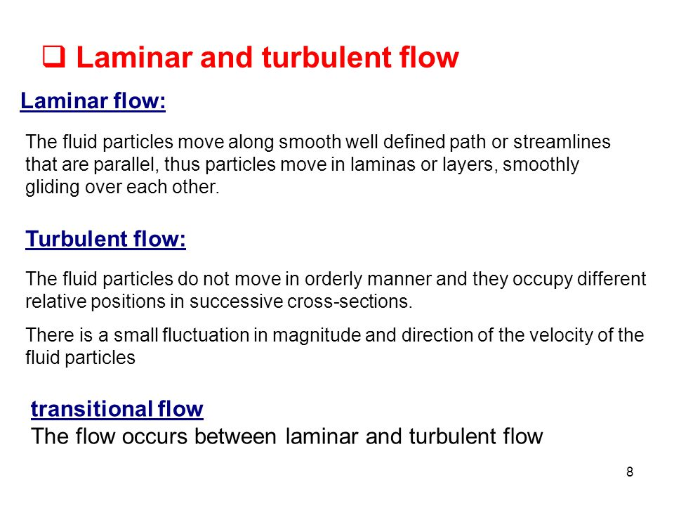 laminar and turbulent fluid flows Transitional flow can refer to transition in either direction, that is laminar–turbulent transitional or turbulent–laminar transitional flow while the process applies to any fluid flow, it is most often used in the context of boundary layers due to their ubiquity in real fluid flows and their importance in many fluid-dynamic processes.