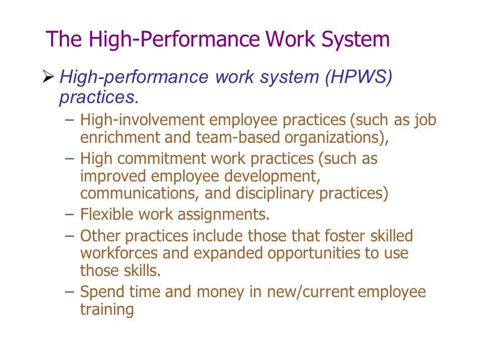 a high performance work system High performance work practices (hpwps) are employee management tactics that increase the productivity and profit of organizations.