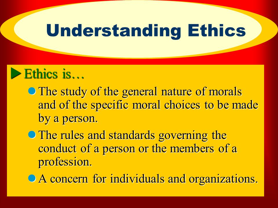 Understanding Ethics Ethics is…
