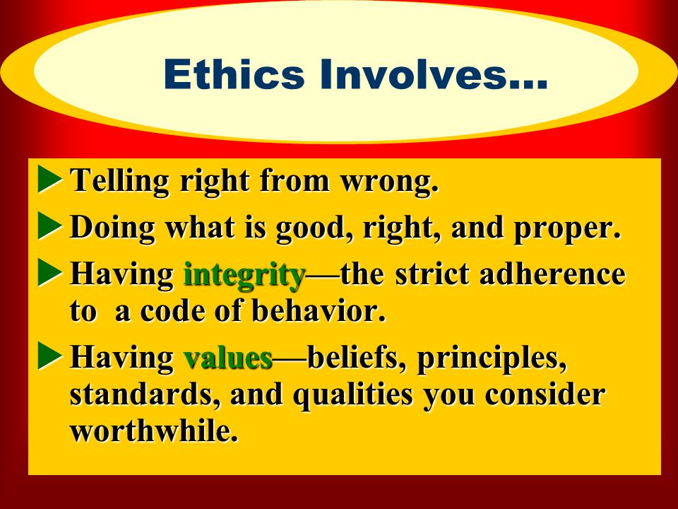 Ethics Involves… Telling right from wrong.