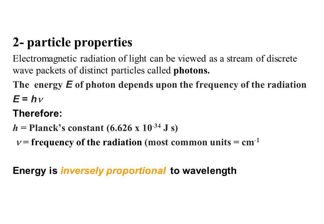 2- particle properties Electromagnetic radiation of light can be viewed as a stream of discrete wave packets of distinct particles called photons.