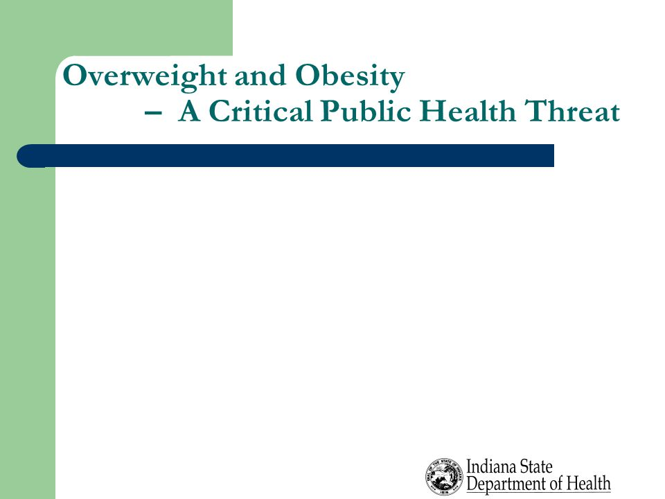 Overweight and Obesity – A Critical Public Health Threat