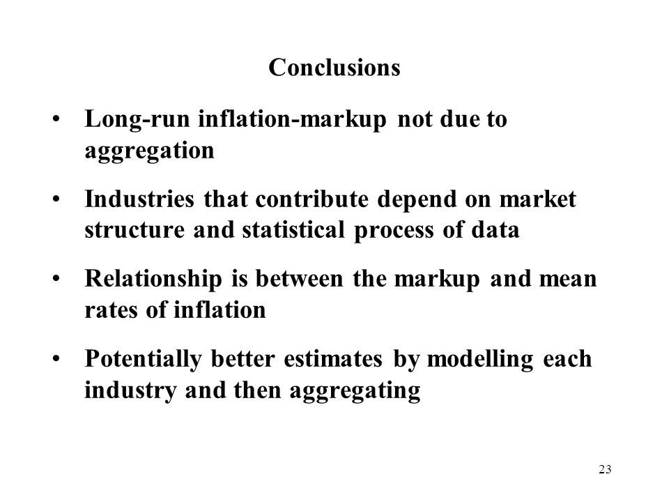 Conclusions Long-run inflation-markup not due to aggregation.