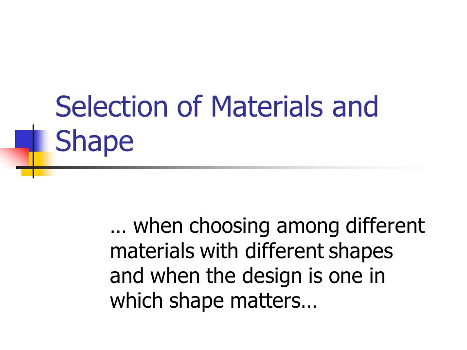 Selection of Materials and Shape