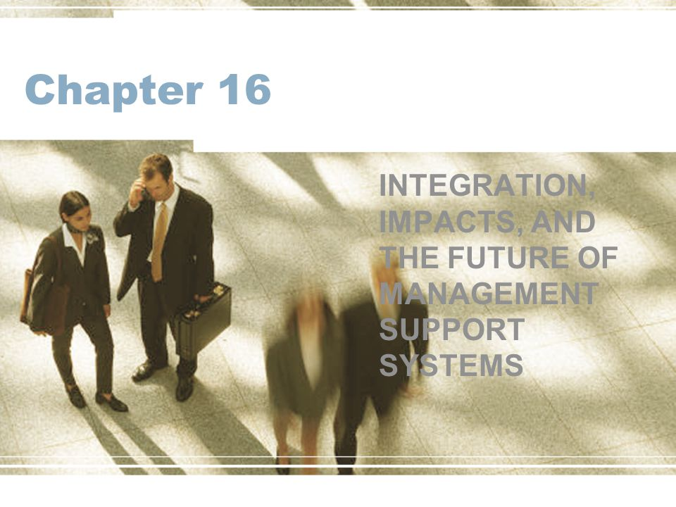 INTEGRATION, IMPACTS, AND THE FUTURE OF MANAGEMENT SUPPORT SYSTEMS